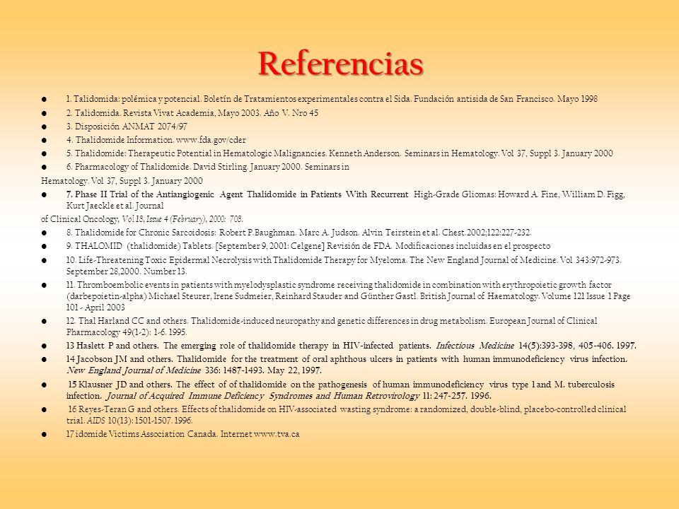 Referencias 1. Talidomida: polémica y potencial. Boletín de Tratamientos experimentales contra el Sida. Fundación antisida de San Francisco. Mayo 1998