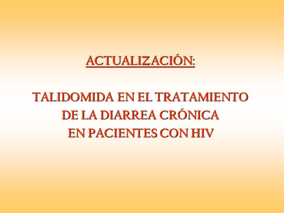 ACTUALIZACIÓN: TALIDOMIDA EN EL TRATAMIENTO DE LA DIARREA CRÓNICA EN PACIENTES CON HIV