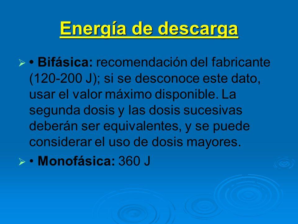 Energía de descarga Bifásica: recomendación del fabricante (120-200 J); si se desconoce este dato, usar el valor máximo disponible. La segunda dosis y