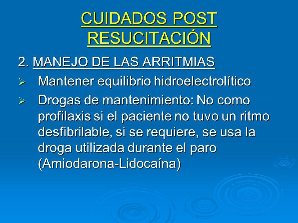 CUIDADOS POST RESUCITACIÓN 2. MANEJO DE LAS ARRITMIAS Mantener equilibrio hidroelectrolítico Mantener equilibrio hidroelectrolítico Drogas de mantenim