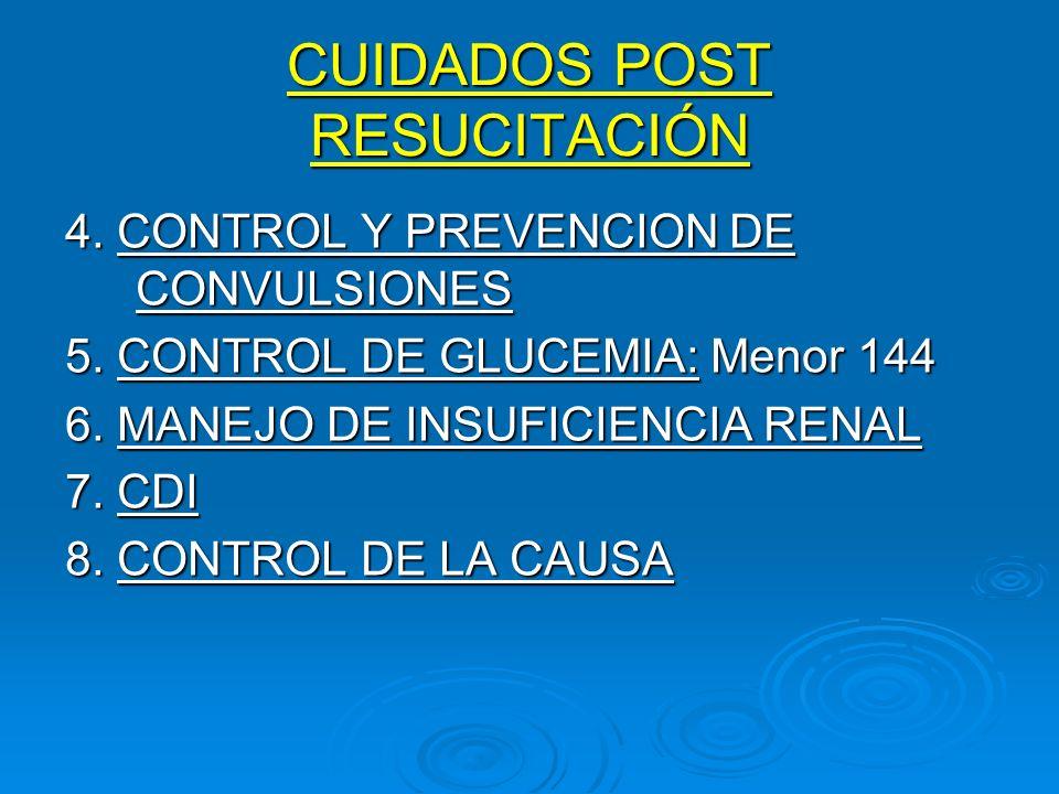 CUIDADOS POST RESUCITACIÓN 4. CONTROL Y PREVENCION DE CONVULSIONES 5. CONTROL DE GLUCEMIA: Menor 144 6. MANEJO DE INSUFICIENCIA RENAL 7. CDI 8. CONTRO