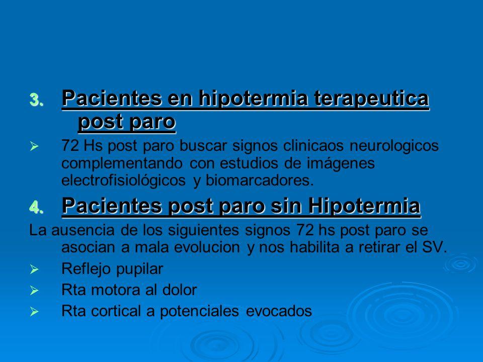 3. Pacientes en hipotermia terapeutica post paro 72 Hs post paro buscar signos clinicaos neurologicos complementando con estudios de imágenes electrof