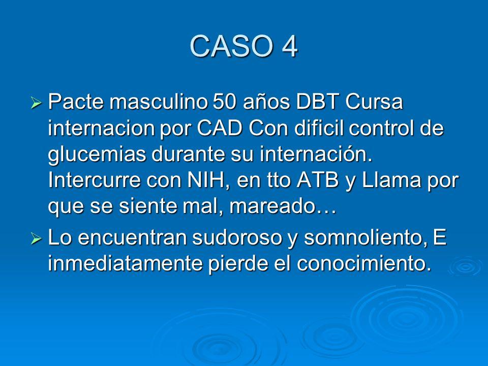 CASO 4 Pacte masculino 50 años DBT Cursa internacion por CAD Con dificil control de glucemias durante su internación. Intercurre con NIH, en tto ATB y
