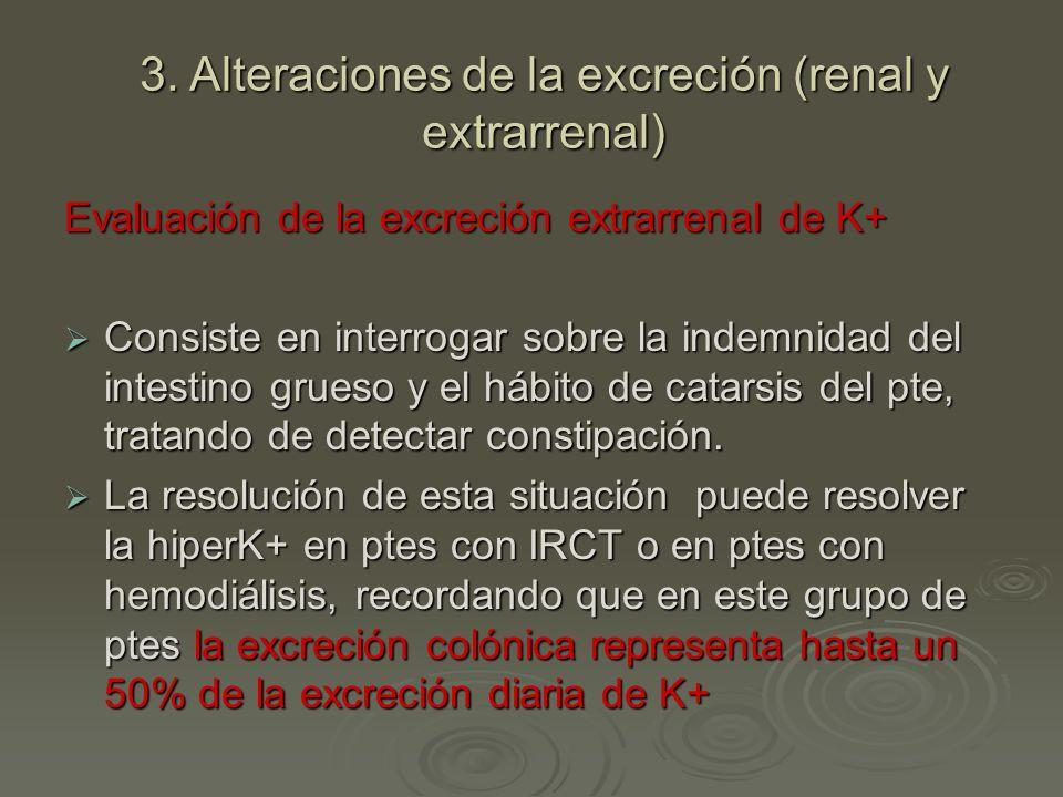 Evaluación de la excreción extrarrenal de K+ Consiste en interrogar sobre la indemnidad del intestino grueso y el hábito de catarsis del pte, tratando