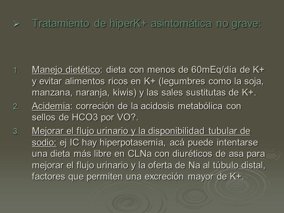 Tratamiento de hiperK+ asintomática no grave: Tratamiento de hiperK+ asintomática no grave: 1. Manejo dietético: dieta con menos de 60mEq/día de K+ y