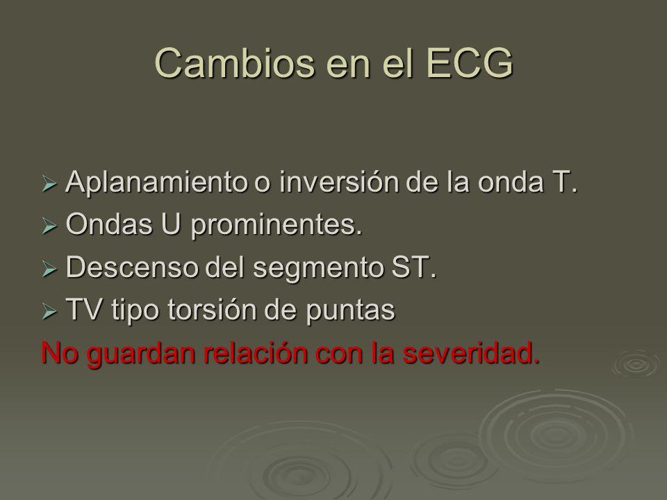 Cambios en el ECG Aplanamiento o inversión de la onda T. Aplanamiento o inversión de la onda T. Ondas U prominentes. Ondas U prominentes. Descenso del