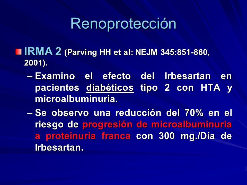 Renoprotección IRMA 2 (Parving HH et al: NEJM 345:851-860, 2001). –Examino el efecto del Irbesartan en pacientes diabéticos tipo 2 con HTA y microalbu