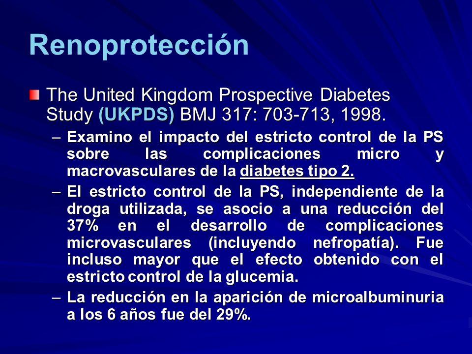 Renoprotección The United Kingdom Prospective Diabetes Study (UKPDS) BMJ 317: 703-713, 1998. –Examino el impacto del estricto control de la PS sobre l