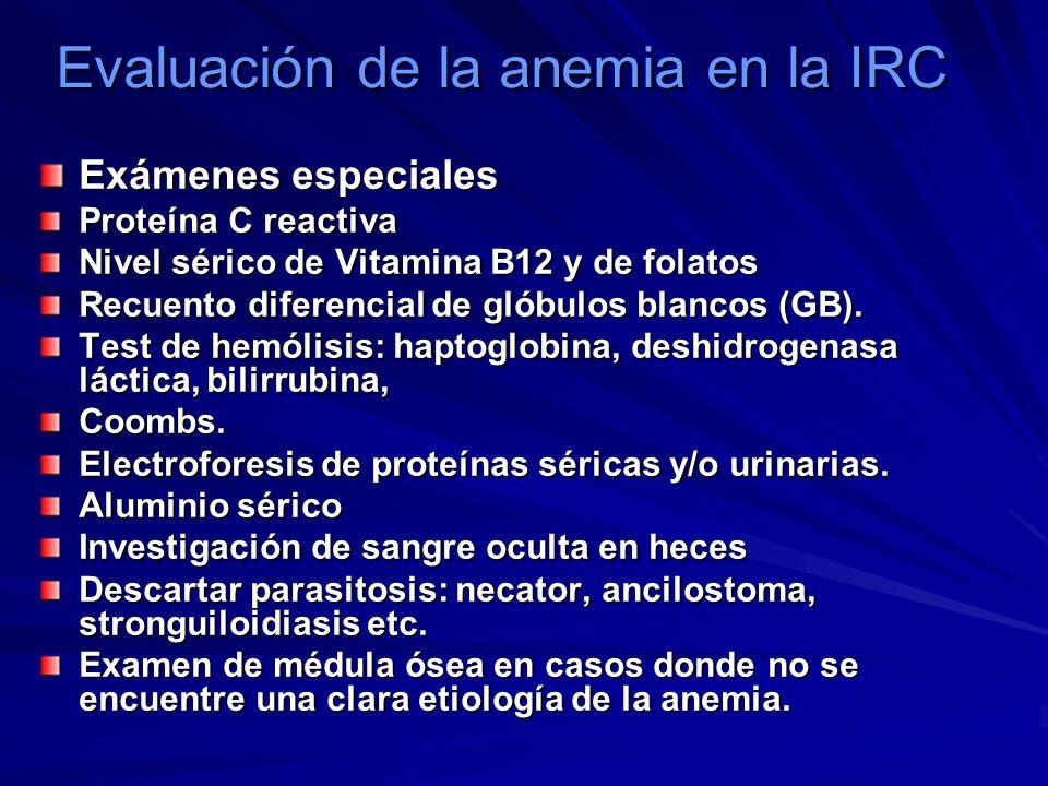Evaluación de la anemia en la IRC Exámenes especiales Proteína C reactiva Nivel sérico de Vitamina B12 y de folatos Recuento diferencial de glóbulos b