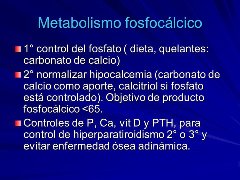 Metabolismo fosfocálcico 1° control del fosfato ( dieta, quelantes: carbonato de calcio) 2° normalizar hipocalcemia (carbonato de calcio como aporte,