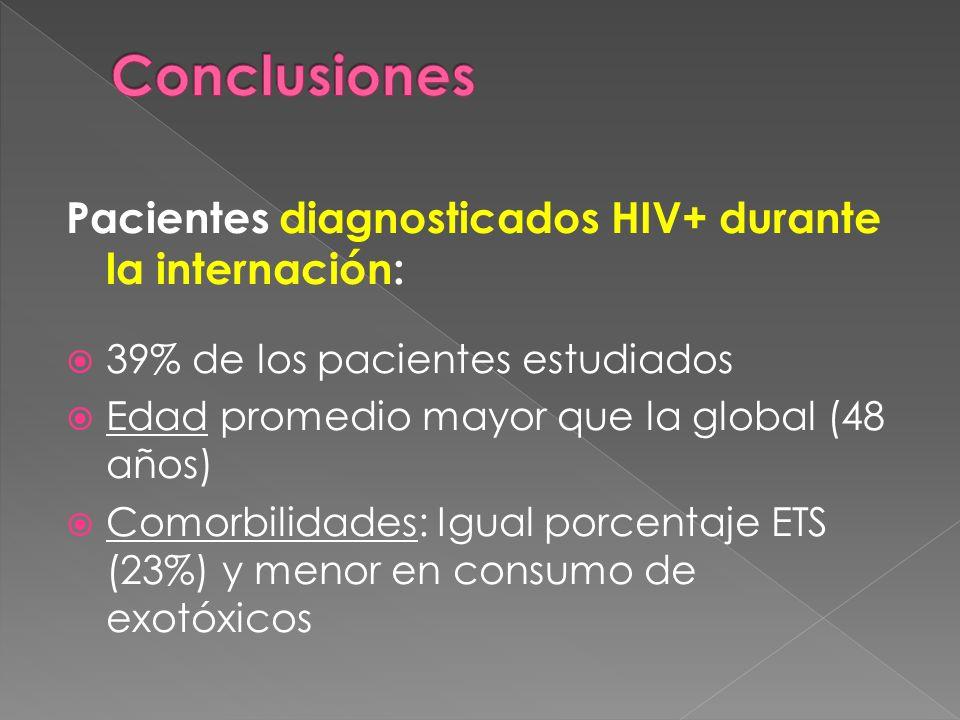 Pacientes diagnosticados HIV+ durante la internación: 39% de los pacientes estudiados Edad promedio mayor que la global (48 años) Comorbilidades: Igual porcentaje ETS (23%) y menor en consumo de exotóxicos