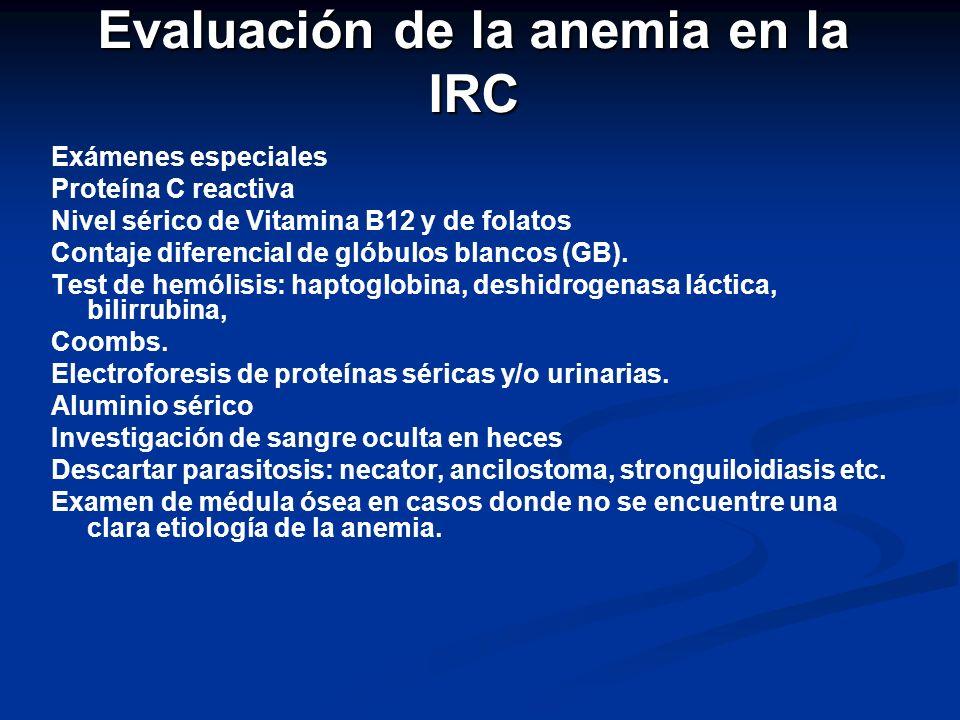 Evaluación de la anemia en la IRC Exámenes especiales Proteína C reactiva Nivel sérico de Vitamina B12 y de folatos Contaje diferencial de glóbulos bl