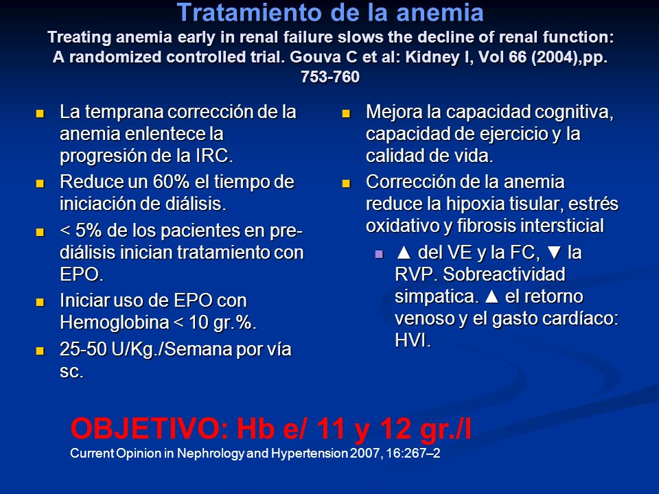 Tratamiento de la anemia Treating anemia early in renal failure slows the decline of renal function: A randomized controlled trial. Gouva C et al: Kid