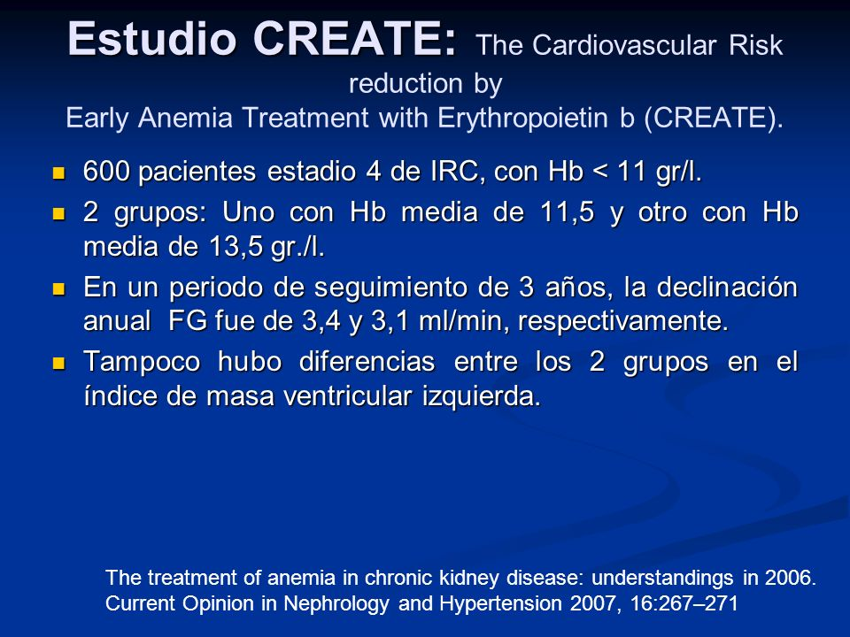 Estudio CREATE: Estudio CREATE: The Cardiovascular Risk reduction by Early Anemia Treatment with Erythropoietin b (CREATE). 600 pacientes estadio 4 de