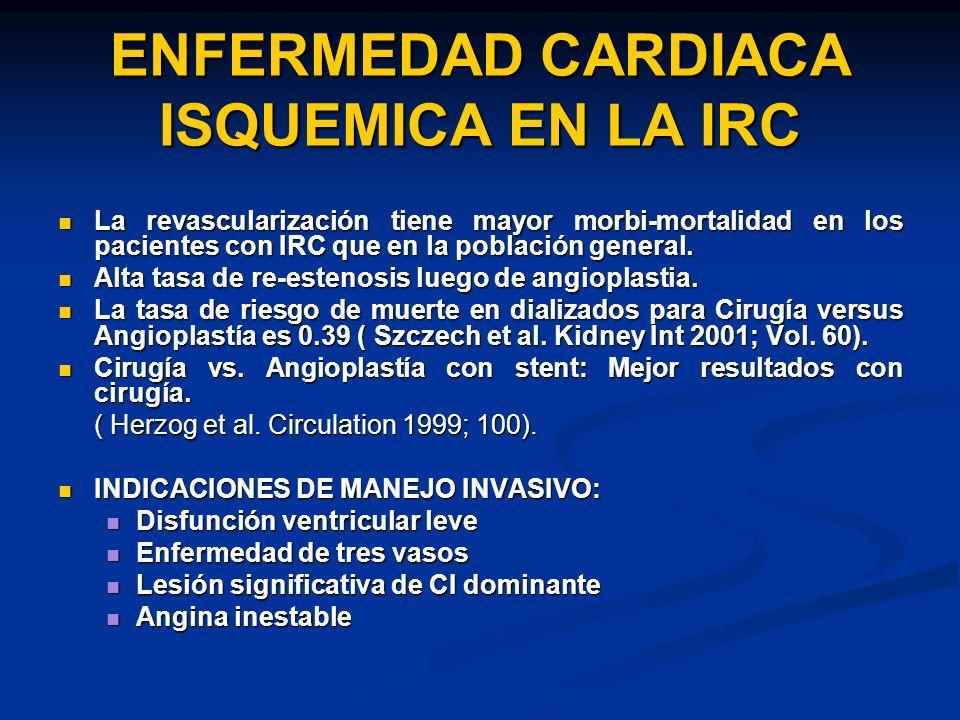 ENFERMEDAD CARDIACA ISQUEMICA EN LA IRC La revascularización tiene mayor morbi-mortalidad en los pacientes con IRC que en la población general. La rev