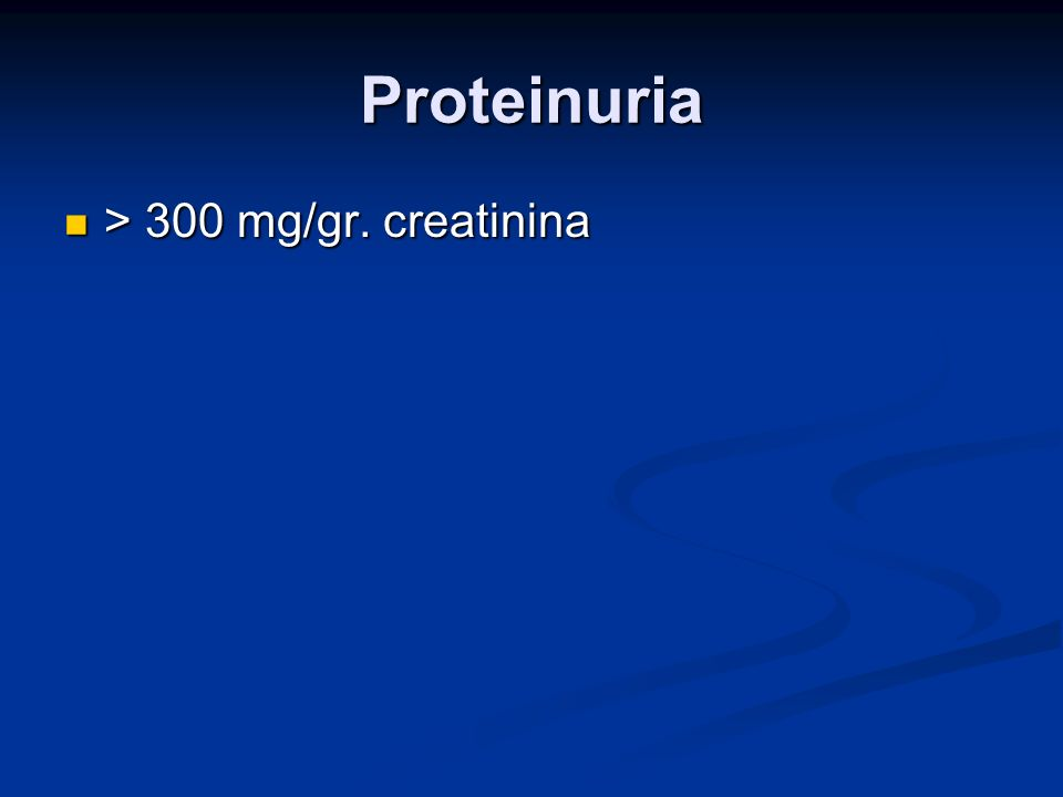 Proteinuria > 300 mg/gr. creatinina > 300 mg/gr. creatinina