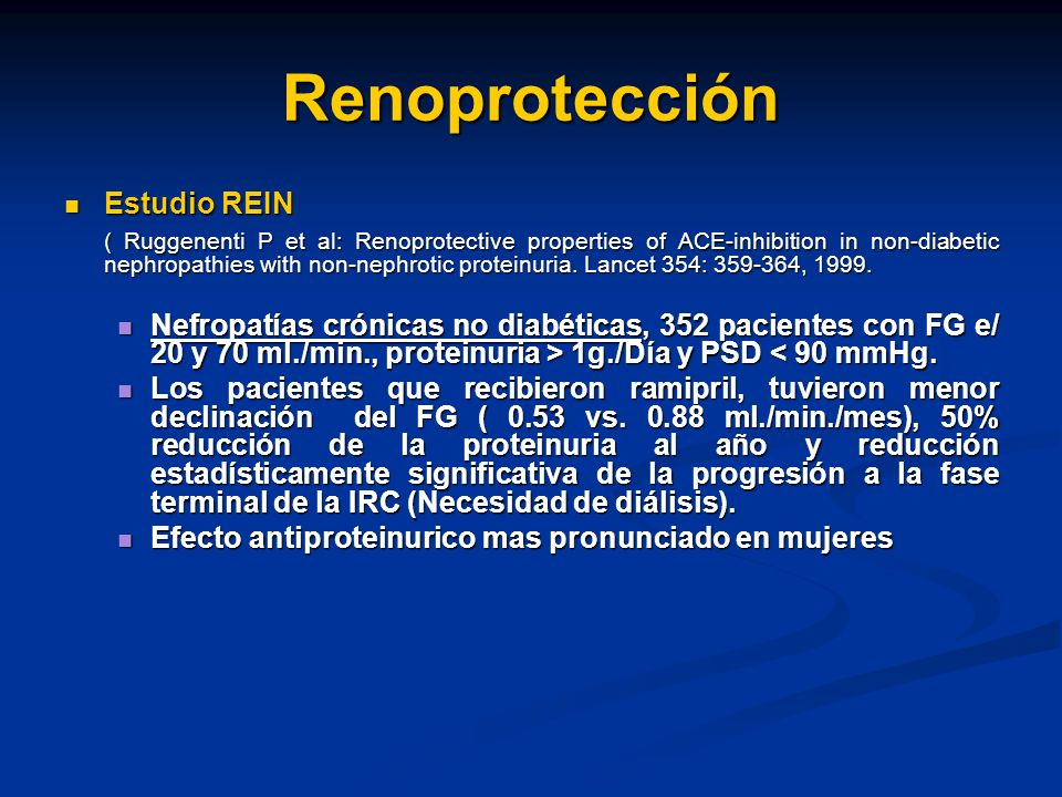 Renoprotección Estudio REIN Estudio REIN ( Ruggenenti P et al: Renoprotective properties of ACE-inhibition in non-diabetic nephropathies with non-neph