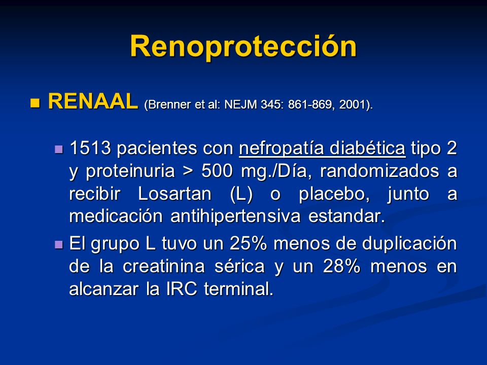 Renoprotección RENAAL (Brenner et al: NEJM 345: 861-869, 2001). RENAAL (Brenner et al: NEJM 345: 861-869, 2001). 1513 pacientes con nefropatía diabéti