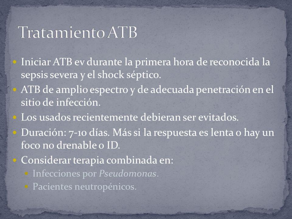 Iniciar ATB ev durante la primera hora de reconocida la sepsis severa y el shock séptico. ATB de amplio espectro y de adecuada penetración en el sitio