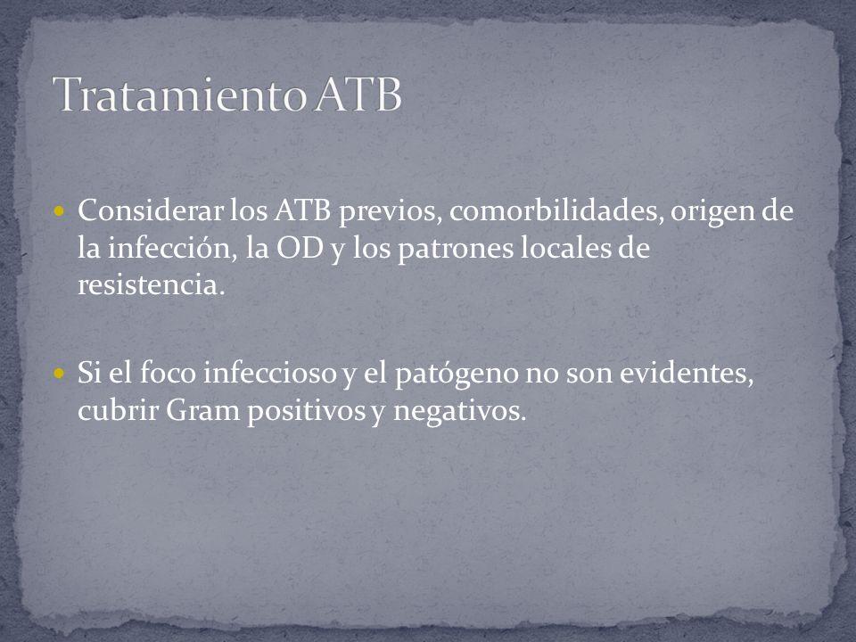 Considerar los ATB previos, comorbilidades, origen de la infección, la OD y los patrones locales de resistencia. Si el foco infeccioso y el patógeno n