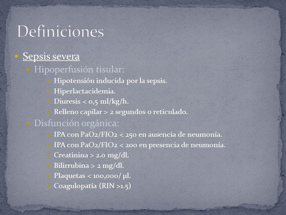 Sepsis severa Hipoperfusión tisular: Hipotensión inducida por la sepsis. Hiperlactacidemia. Diuresis < 0,5 ml/kg/h. Relleno capilar > 2 segundos o ret