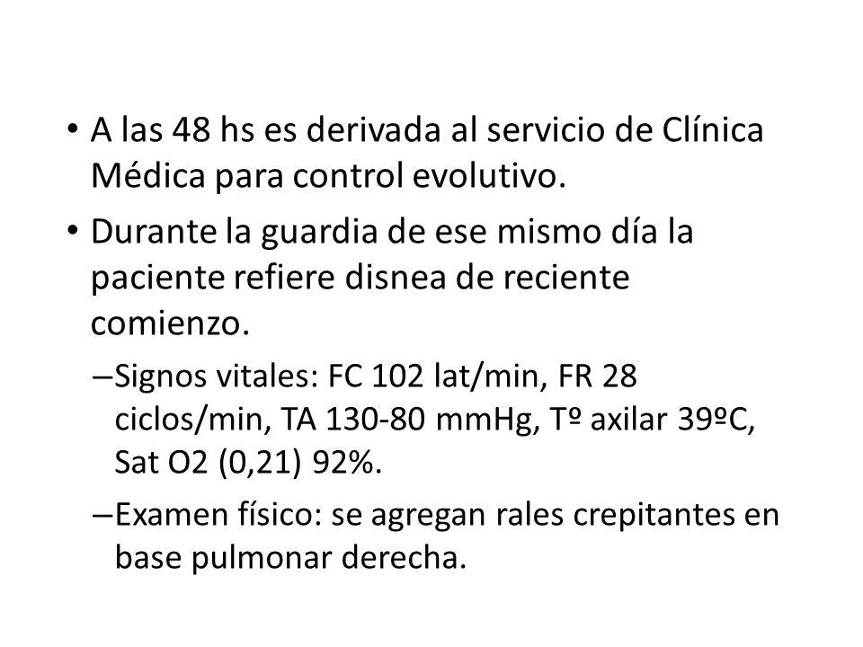 A las 48 hs es derivada al servicio de Clínica Médica para control evolutivo. Durante la guardia de ese mismo día la paciente refiere disnea de recien
