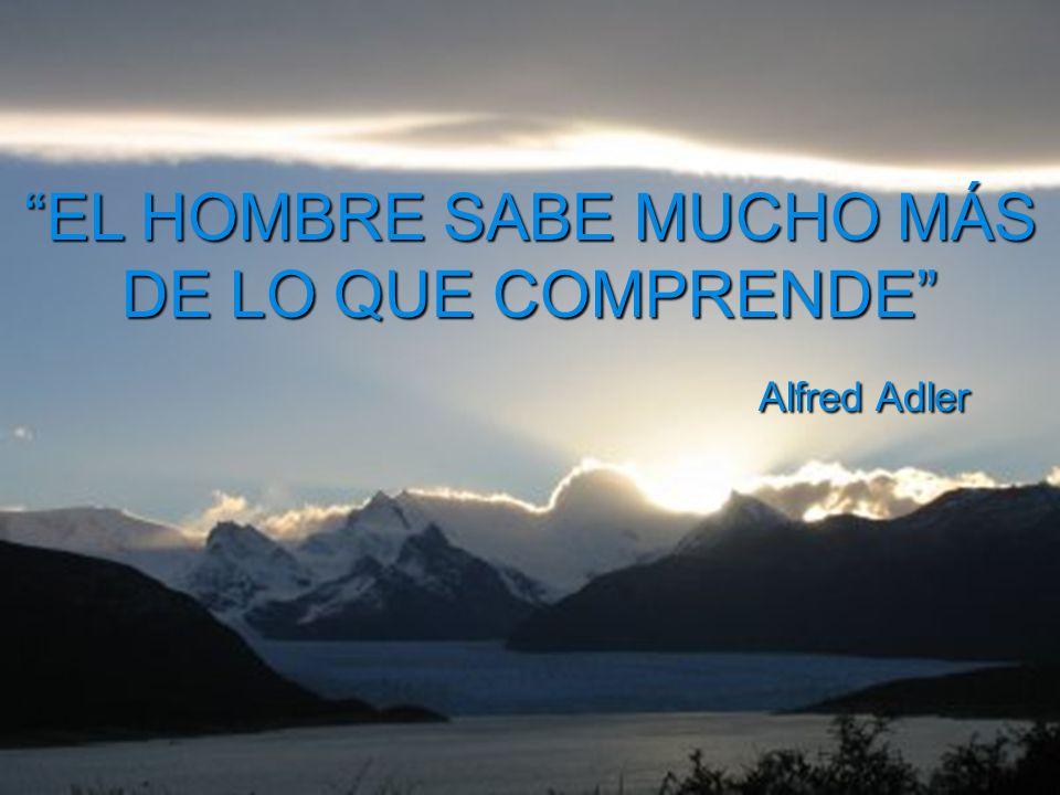 FIN EL HOMBRE SABE MUCHO MÁS DE LO QUE COMPRENDE Alfred Adler Alfred Adler