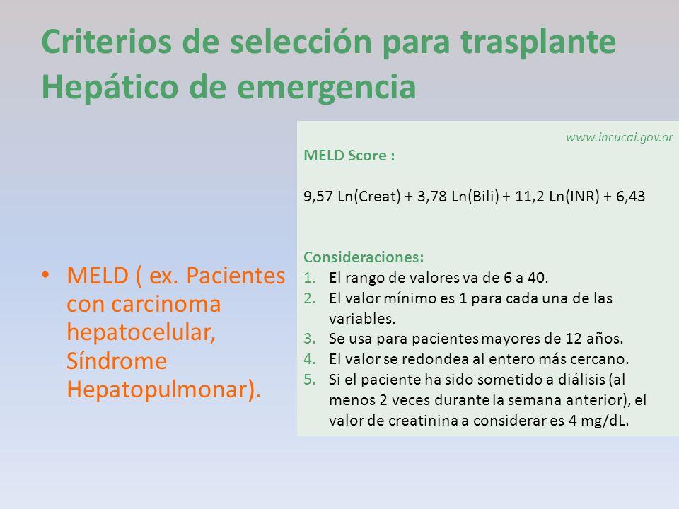Criterios de selección para trasplante Hepático de emergencia MELD ( ex. Pacientes con carcinoma hepatocelular, Síndrome Hepatopulmonar). MELD Score :
