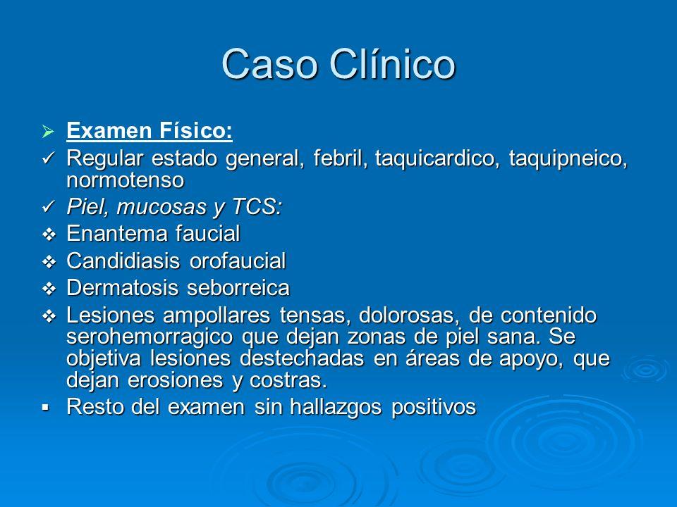 Caso Clínico Examen Físico: Regular estado general, febril, taquicardico, taquipneico, normotenso Regular estado general, febril, taquicardico, taquip