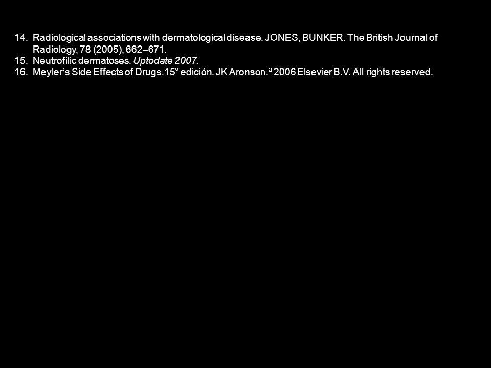 14.Radiological associations with dermatological disease. JONES, BUNKER. The British Journal of Radiology, 78 (2005), 662–671. 15.Neutrofilic dermatos