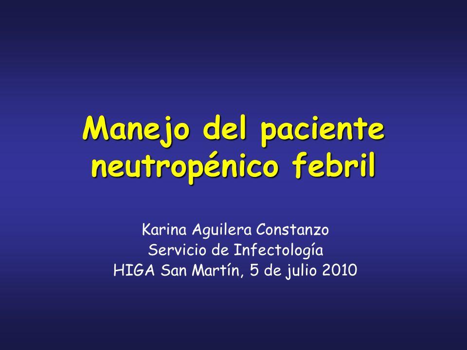 Manejo del paciente neutropénico febril Karina Aguilera Constanzo Servicio de Infectología HIGA San Martín, 5 de julio 2010