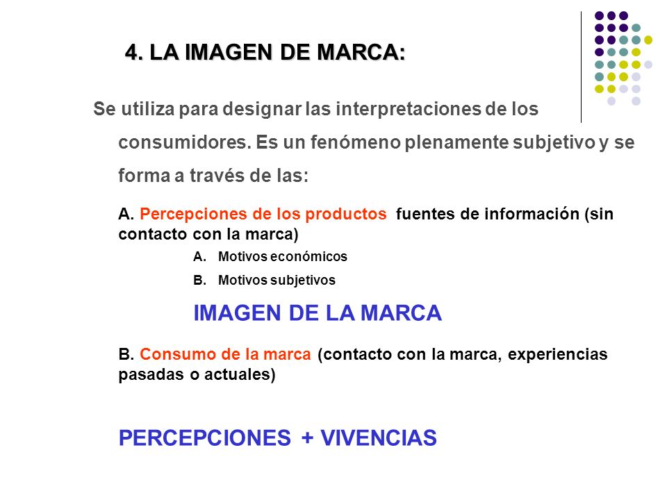 4. LA IMAGEN DE MARCA: Se utiliza para designar las interpretaciones de los consumidores.