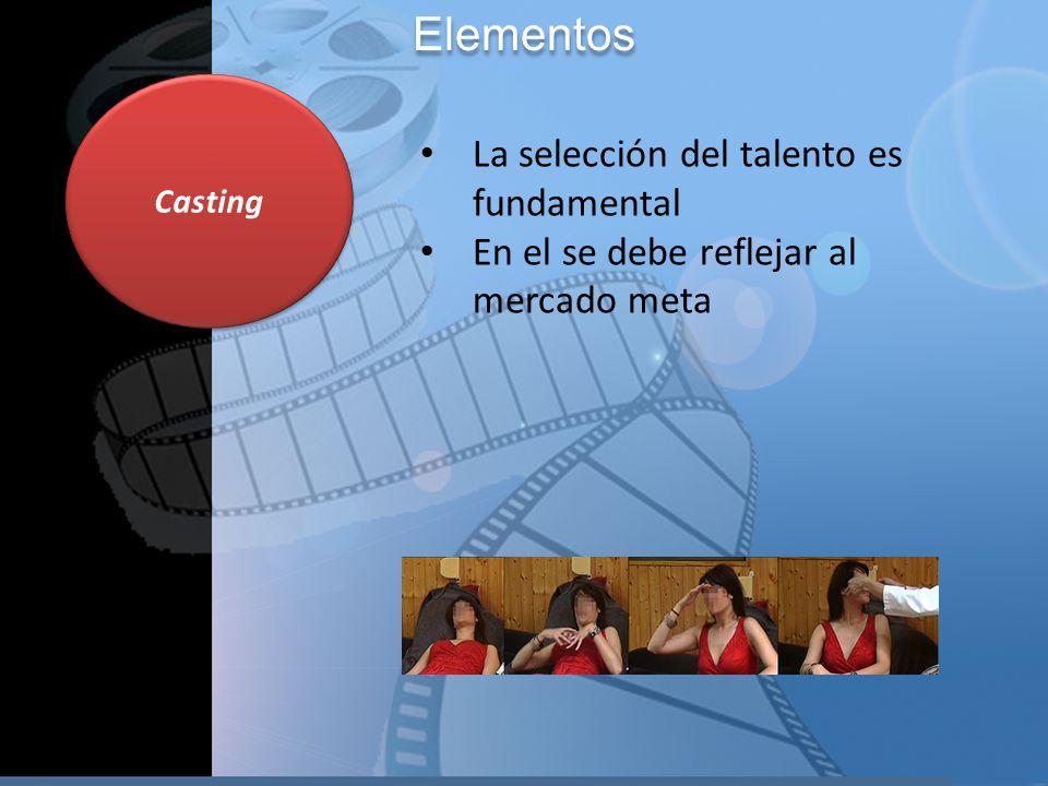 Casting Elementos La selección del talento es fundamental En el se debe reflejar al mercado meta