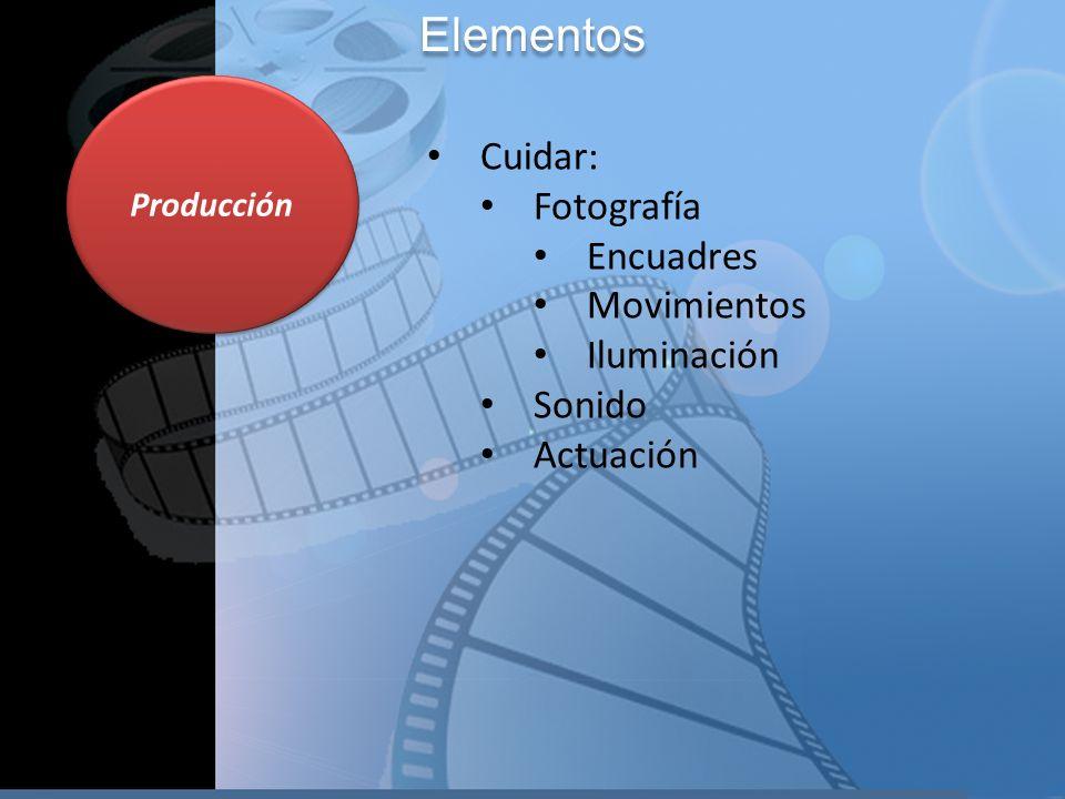 Producción Elementos Cuidar: Fotografía Encuadres Movimientos Iluminación Sonido Actuación