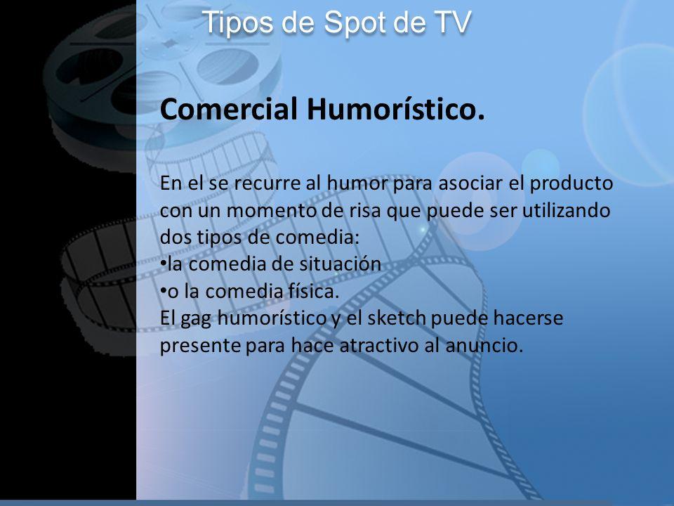 Tipos de Spot de TV Comercial Humorístico. En el se recurre al humor para asociar el producto con un momento de risa que puede ser utilizando dos tipo