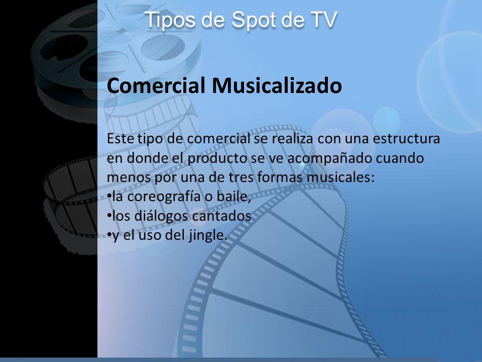 Tipos de Spot de TV Comercial Musicalizado Este tipo de comercial se realiza con una estructura en donde el producto se ve acompañado cuando menos por