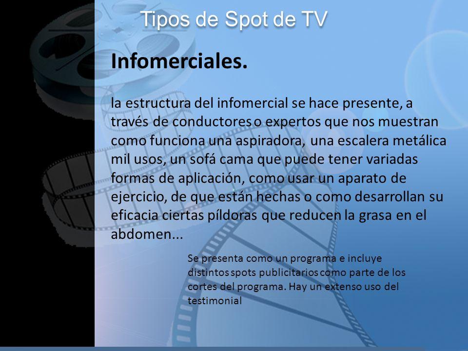 Tipos de Spot de TV Infomerciales. la estructura del infomercial se hace presente, a través de conductores o expertos que nos muestran como funciona u