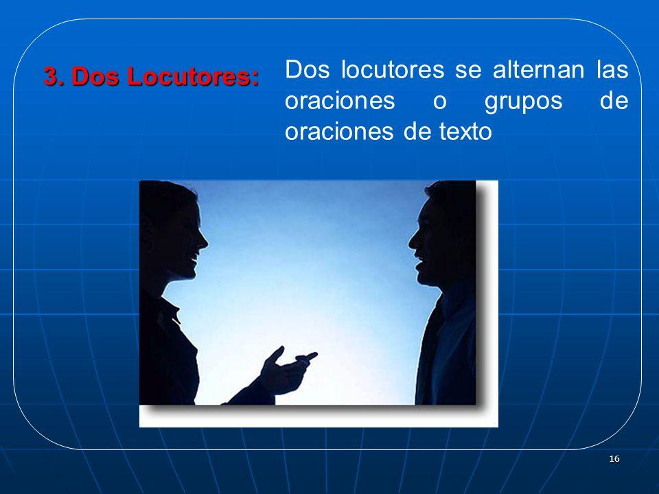 16 3. Dos Locutores: Dos locutores se alternan las oraciones o grupos de oraciones de texto