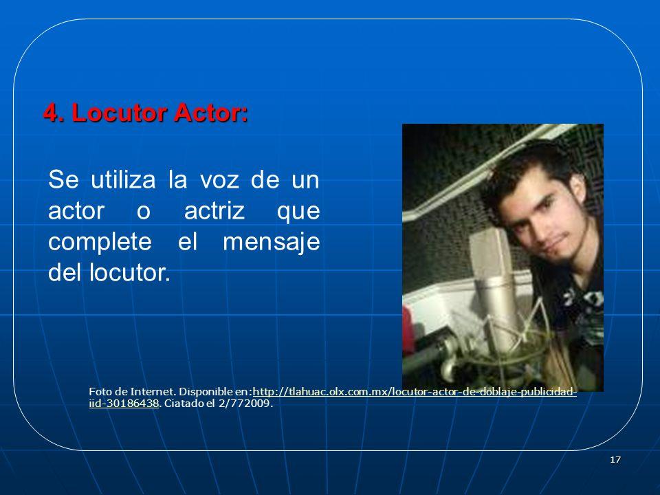 17 4. Locutor Actor: Se utiliza la voz de un actor o actriz que complete el mensaje del locutor. Foto de Internet. Disponible en:http://tlahuac.olx.co