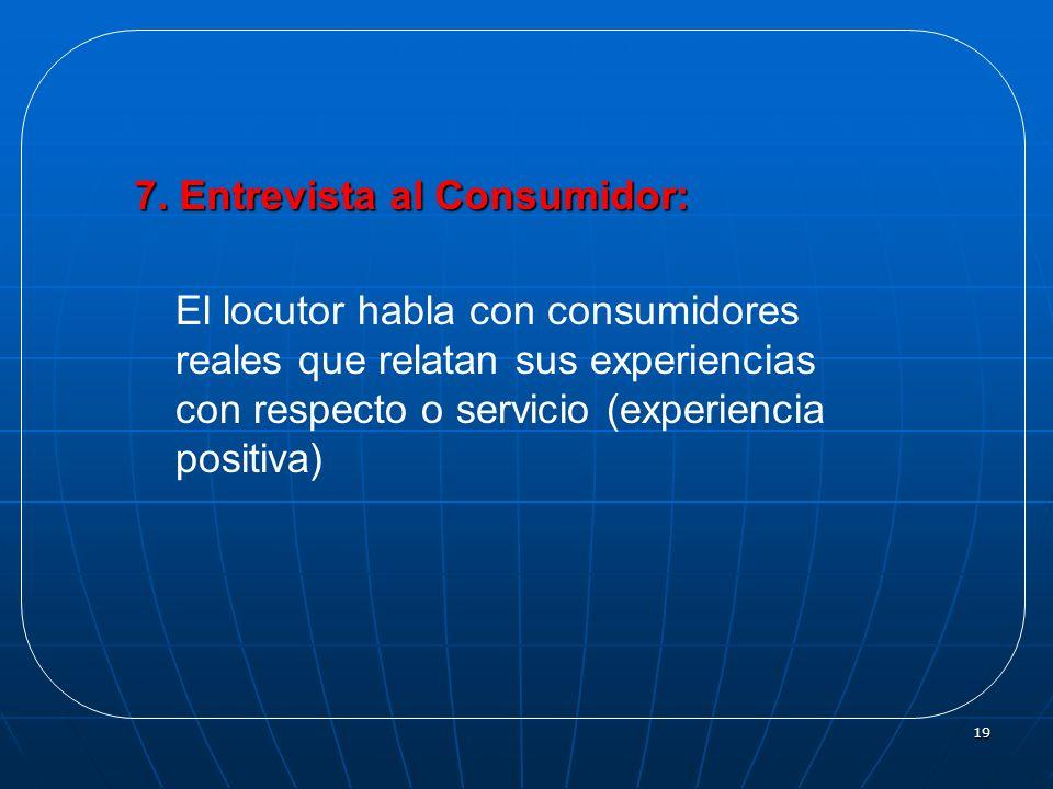 19 7. Entrevista al Consumidor: El locutor habla con consumidores reales que relatan sus experiencias con respecto o servicio (experiencia positiva)