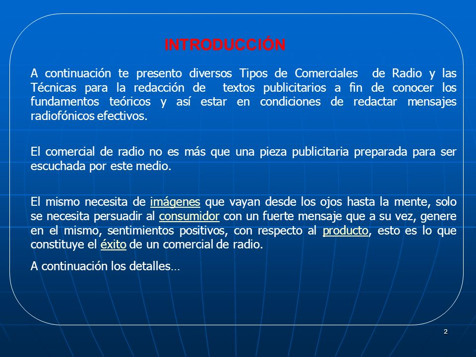 2 INTRODUCCIÓN A continuación te presento diversos Tipos de Comerciales de Radio y las Técnicas para la redacción de textos publicitarios a fin de con