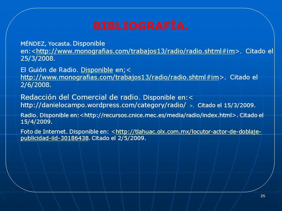 25 BIBLIOGRAFÍA. MÉNDEZ, Yocasta. Disponible en:. Citado el 25/3/2008.http://www.monografias.com/trabajos13/radio/radio.shtml#im El Guión de Radio. Di