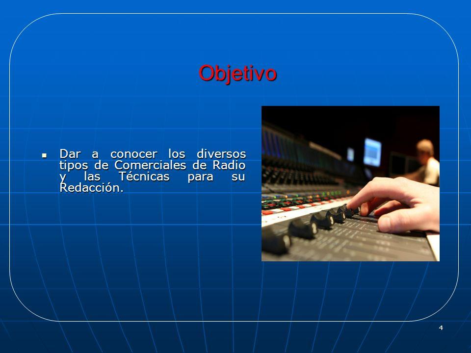4 Objetivo Dar a conocer los diversos tipos de Comerciales de Radio y las Técnicas para su Redacción. Dar a conocer los diversos tipos de Comerciales