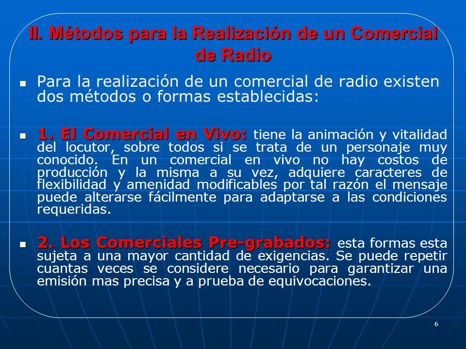 6 II. Métodos para la Realización de un Comercial de Radio Para la realización de un comercial de radio existen dos métodos o formas establecidas: 1.