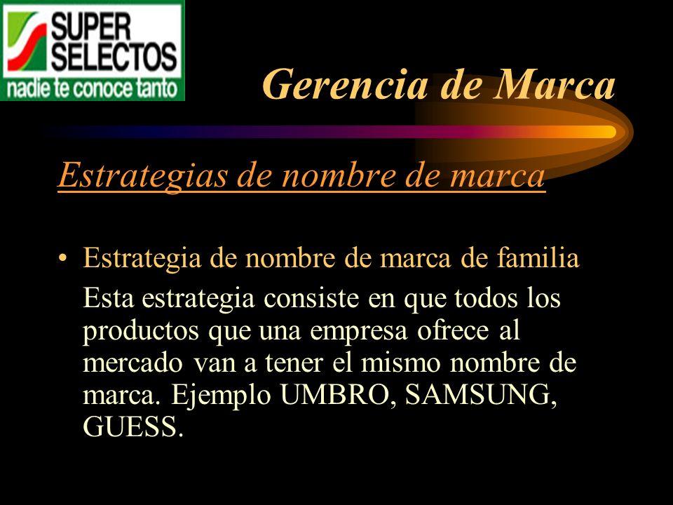 Gerencia de Marca Estrategias de nombre de marca Estrategia de nombre de marca de familia Esta estrategia consiste en que todos los productos que una