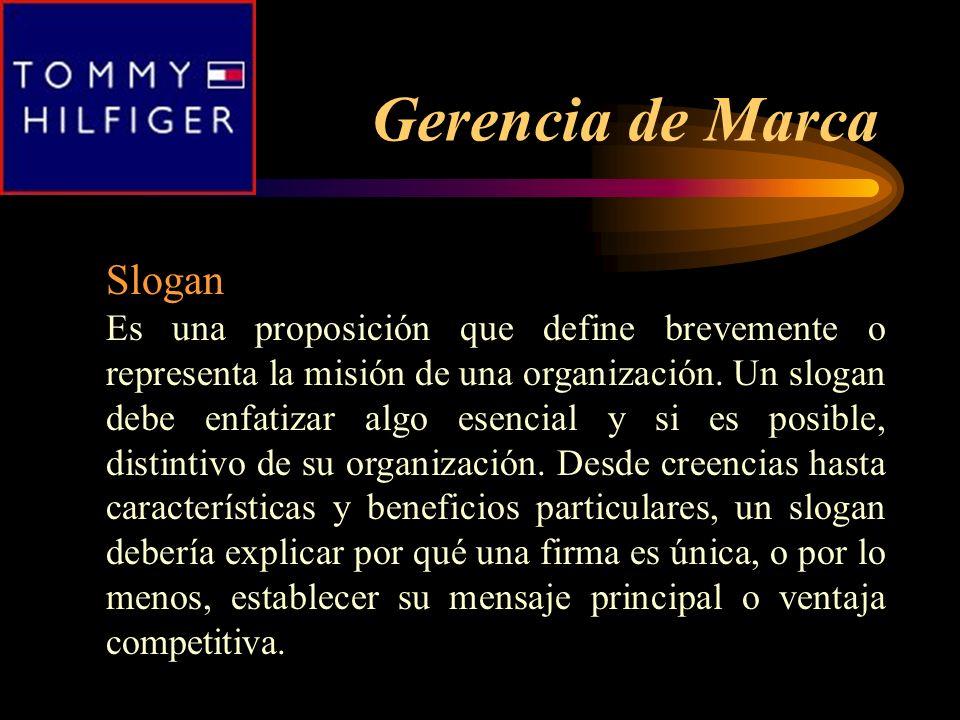 Gerencia de Marca Slogan Es una proposición que define brevemente o representa la misión de una organización. Un slogan debe enfatizar algo esencial y