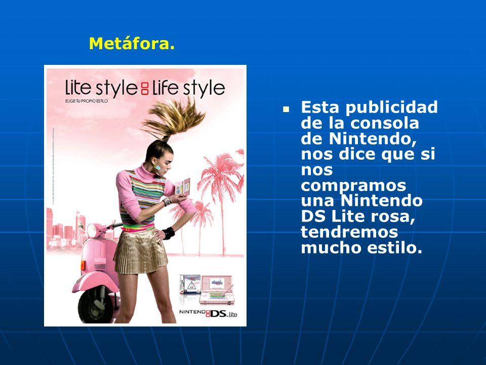 Esta publicidad de la consola de Nintendo, nos dice que si nos compramos una Nintendo DS Lite rosa, tendremos mucho estilo.