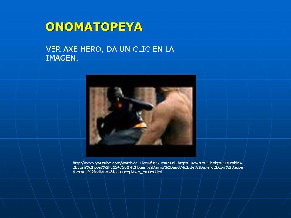 http://www.youtube.com/watch?v=OkMGfB9S_rs&eurl=http%3A%2F%2Fbolg%2Etumblr% 2Ecom%2Fpost%2F31547560%2Fbuen%2Dsimo%2Dspot%2Dde%2Daxe%2Dcon%2Dsupe rheroes%2Dvillanos&feature=player_embedded VER AXE HERO, DA UN CLIC EN LA IMAGEN.