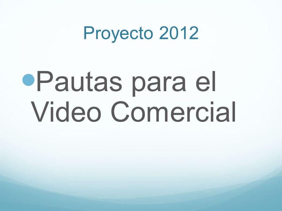 Proyecto 2012 Pautas para el Video Comercial