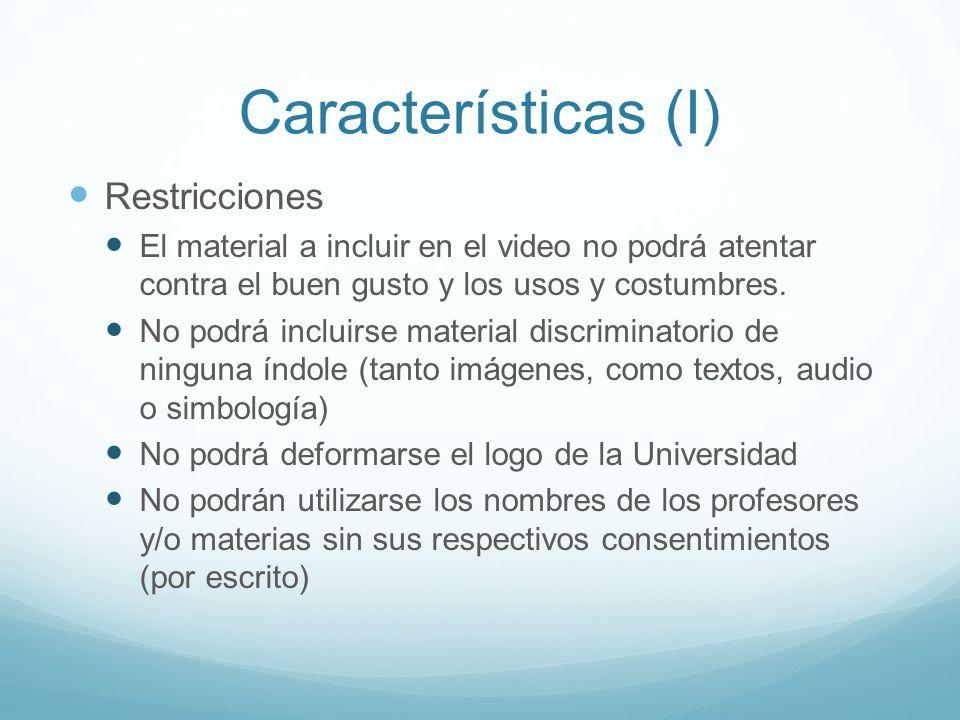 Características (I) Restricciones El material a incluir en el video no podrá atentar contra el buen gusto y los usos y costumbres.